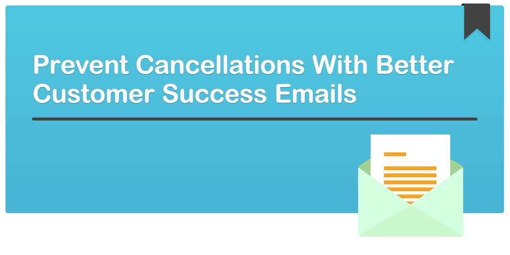 [Stunning] 2015_08_03 - Prevent Cancellations With Better Customer Success Emails