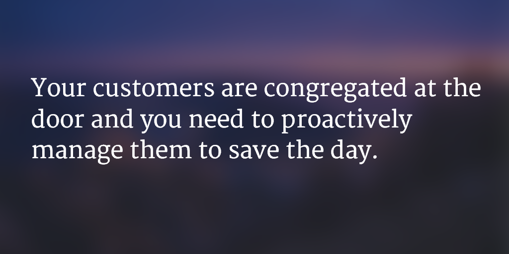 customers-congregated-you-need-to-proactively-manage-them-to-save-day