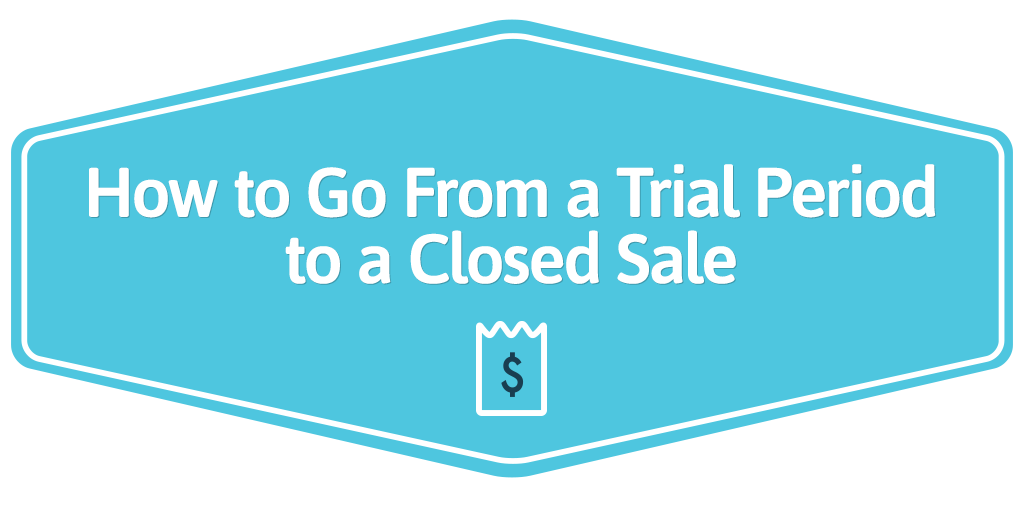 how-to-go-from-trial-period-to-closed-sale