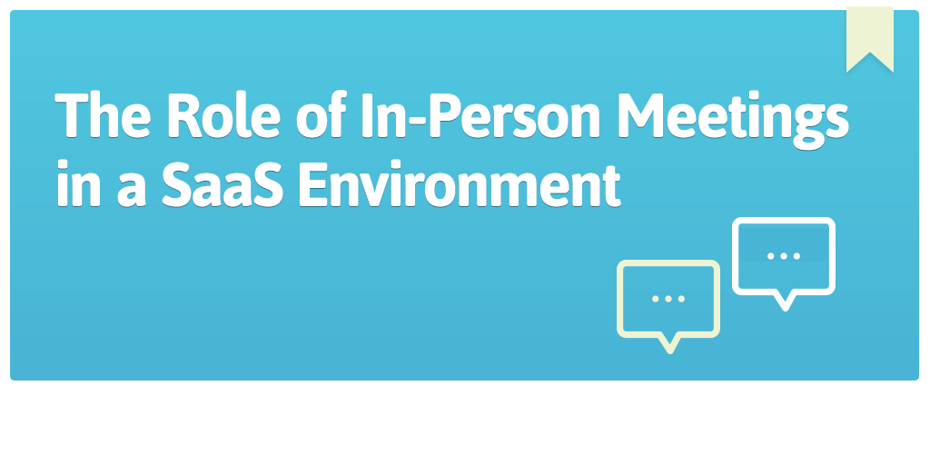 The-Role-of-In-Person-Meetings-in-a-SaaS-Environment