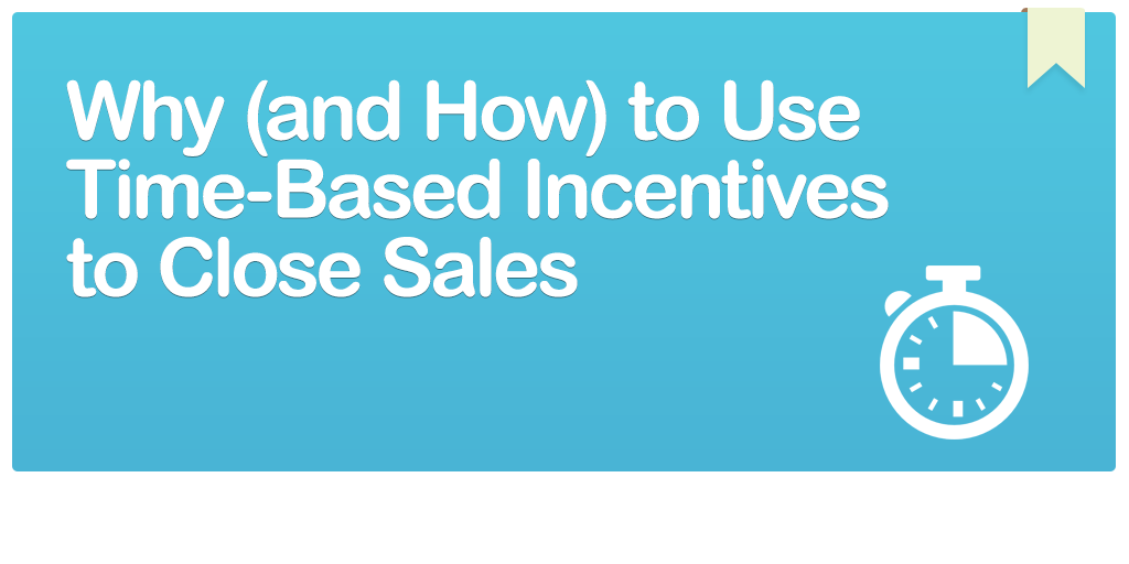 Why-(and-How)-to-Use-Time-Based-Incentives-to-Close-Sales
