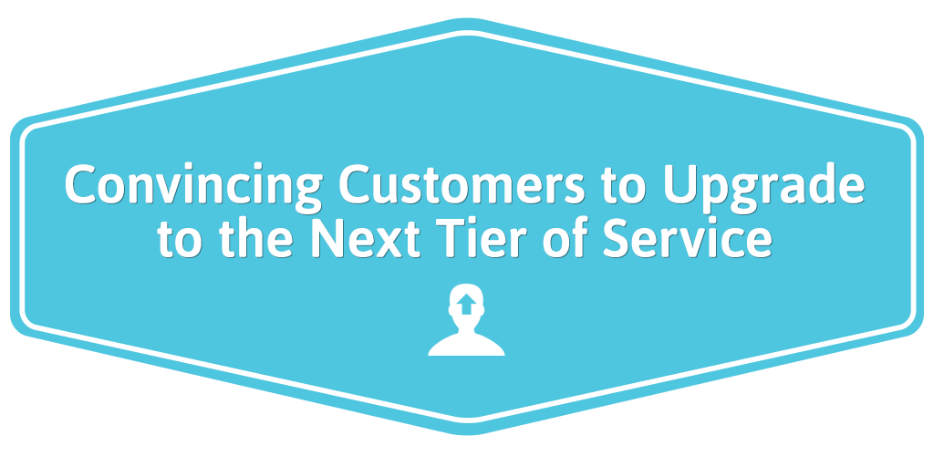 Convincing-Customers-to-Upgrade-to-the-Next-Tier-of-Service