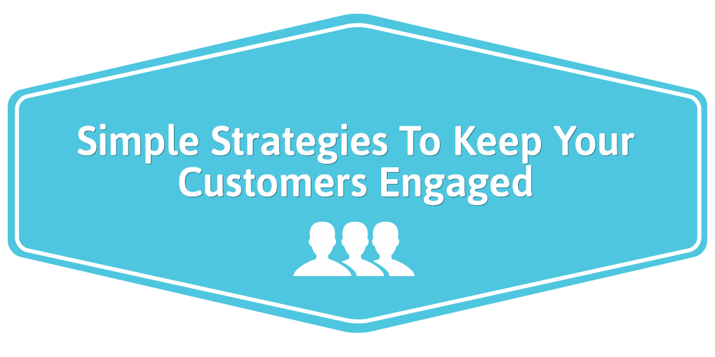 Simple-Strategies-To-Keep-Your-Customers-Engaged