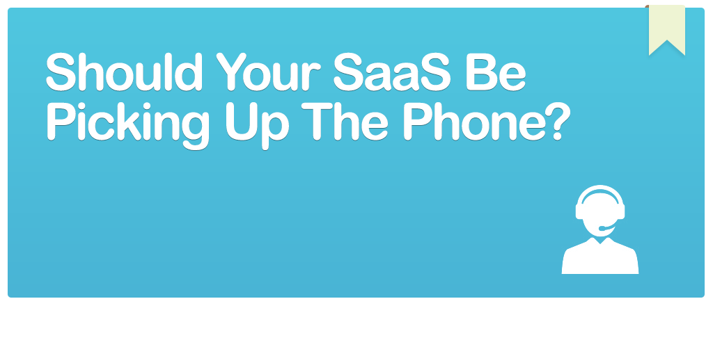 FEATURED_Should-Your-SaaS-Be-Picking-Up-The-Phone- (1)
