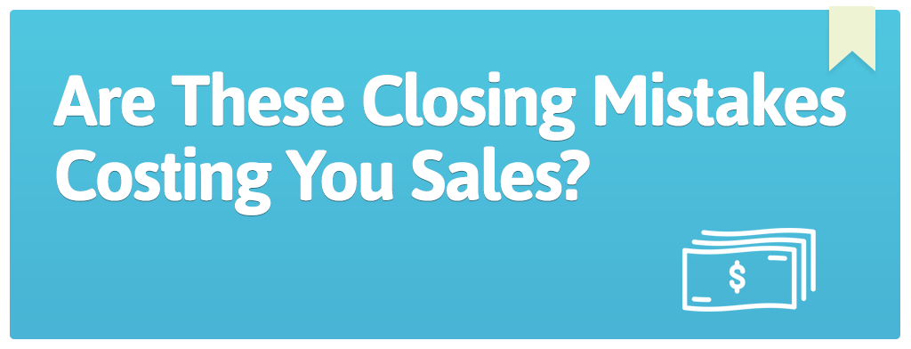 FEATURED_Are-These-Closing-Mistakes-Costing-You-Sales-
