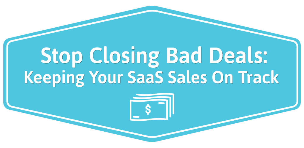 FEATURED_Stop-Closing-Bad-Deals--Keeping-Your-SaaS-Sales-On-Track