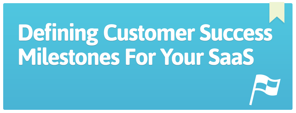 FEATURED_Defining-Customer-Success-Milestones-For-Your-SaaS