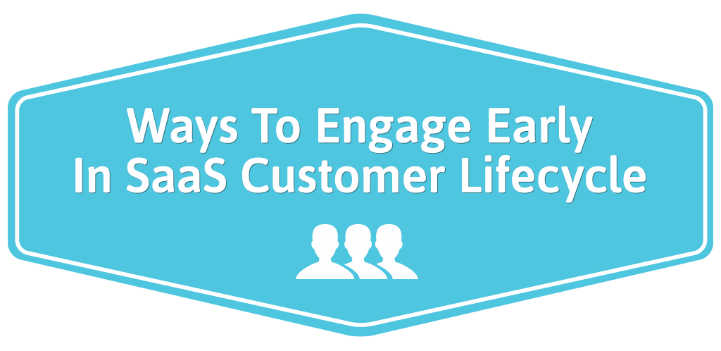 FEATURED_Ways-To-Engage-Early-In-SaaS-Customer-Lifecycle