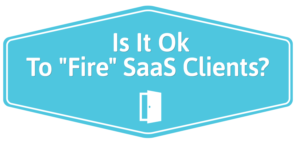 FEATURED_-Is-It-Ok-To-'Fire'-SaaS-Clients-
