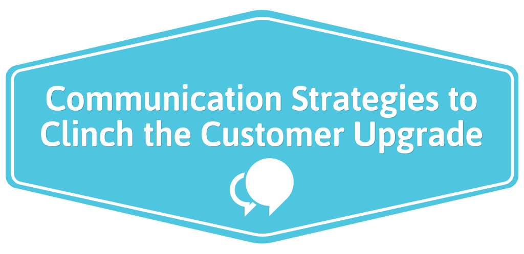FEATURED_Communication-Strategies-to-Clinch-the-Customer-Upgrade