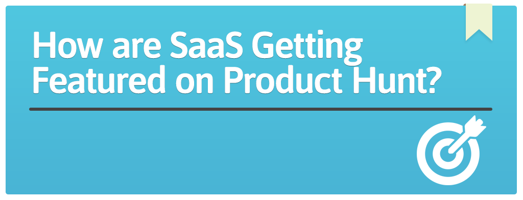 FEATURED_How are SaaS Getting Featured on Product Hunt_